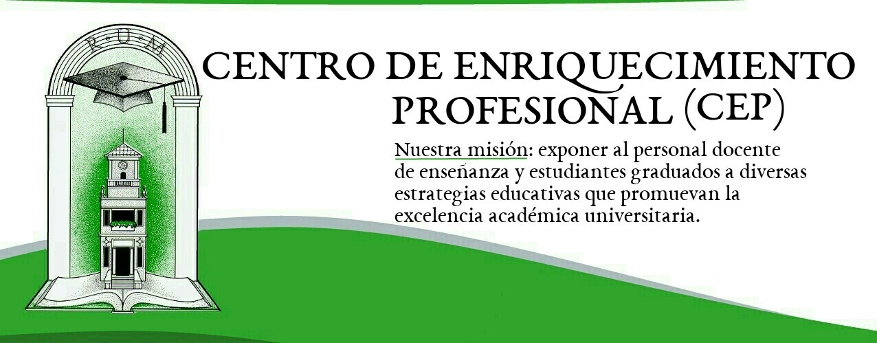 El Centro de Enriquecimiento Profesional (CEP) tiene como meta exponer al personal docente dedicado a la enseñanza así como a los estudiantes graduados a diversas a diversas estrategias educativas que promuevan la excelencia académica universitaria.