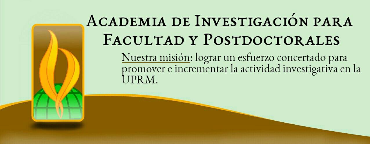 La Academia de Investigación para Facultad y Postdoctorales ha sido creada con el fin de lograr un esfuerzo concertado para promover e incrementar la actividad investigativa en la UPRM.