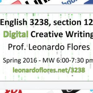 English 3238: Digital Creative Writing with Dr. Leonardo Flores