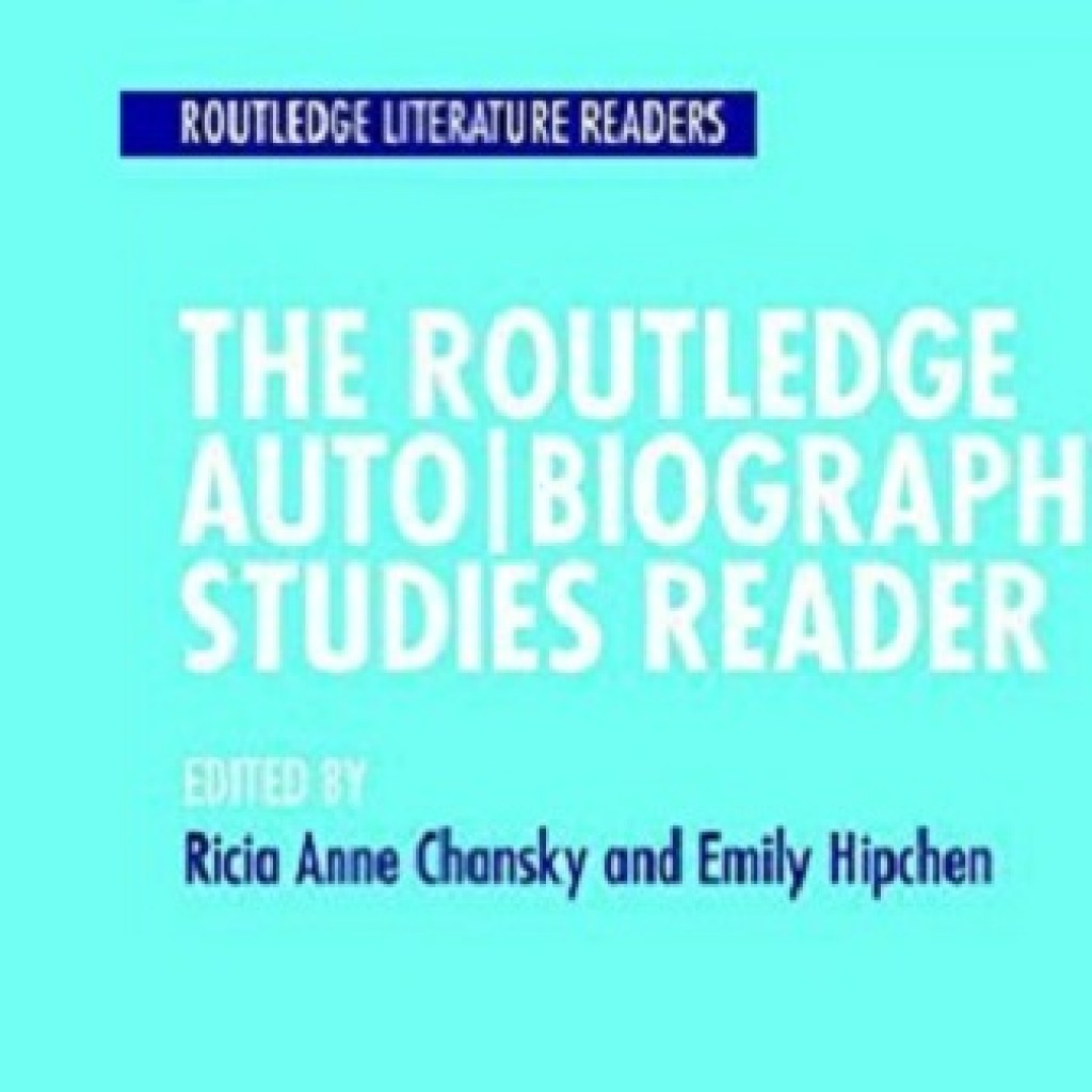The Routledge Auto|Biography Studies Reader: Dr. Ricia Chansky